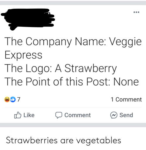 Express, Logo, and Company: The Company Name: Veggie  Express  The Logo: A Strawberry  The Point of this Post: None  D 7  1 Comment  Like  Send  Comment Strawberries are vegetables