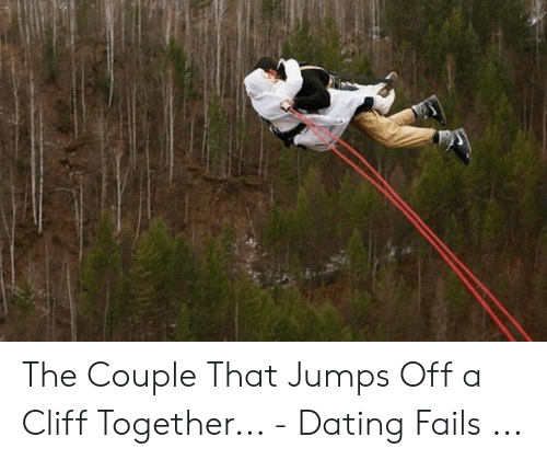 Jumping Off A Cliff Meme: The Couple That Jumps Off a Cliff Together... - Dating Fails ...