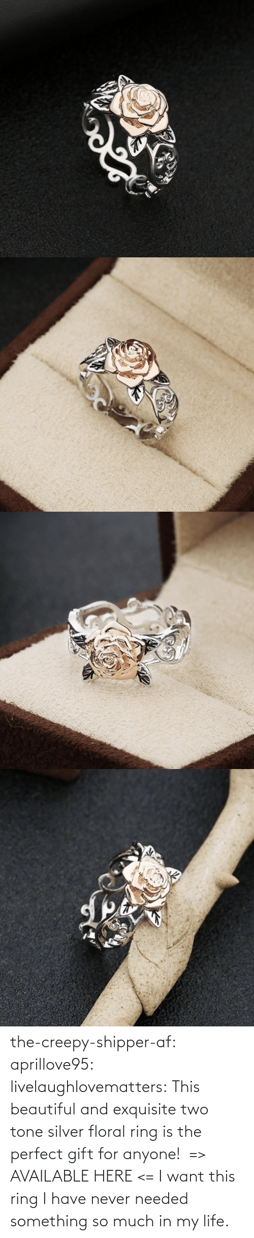 Never: the-creepy-shipper-af: aprillove95:  livelaughlovematters:  This beautiful and exquisite two tone silver floral ring is the perfect gift for anyone! => AVAILABLE HERE <=    I want this ring   I have never needed something so much in my life.