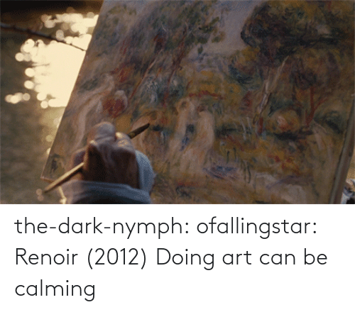 Can Be: the-dark-nymph:  ofallingstar:  Renoir (2012)  Doing art can be calming
