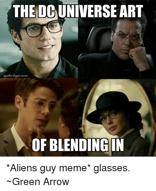 Meme, Aliens, and Arrow: THE DC UNIVERSE ART  OF BLENDINGIN *Aliens guy meme* glasses. ~Green Arrow