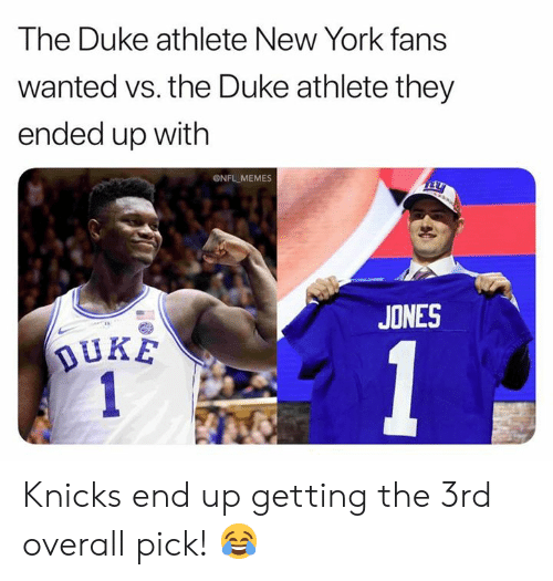 New York Knicks, Memes, and New York: The Duke athlete New York fans  wanted vs. the Duke athlete they  ended up with  ONFL MEMES  JONES  DUKE Knicks end up getting the 3rd overall pick! 😂