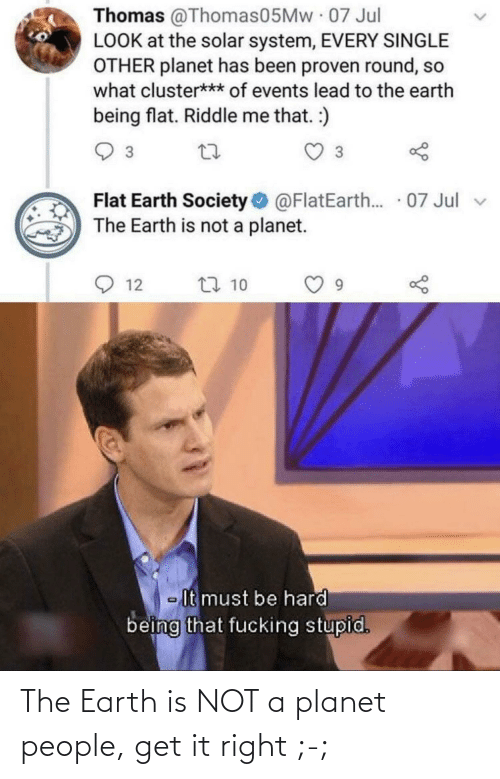 Not A: The Earth is NOT a planet people, get it right ;-;