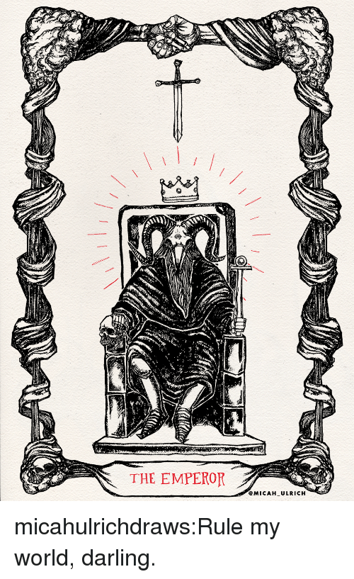 Tumblr, Blog, and Http: THE EMPEROR  @MICAH ULRICH micahulrichdraws:Rule my world, darling.