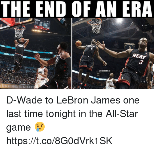 All Star, LeBron James, and Memes: THE END OF AN ERA  487  ASSISTS  54  FT  HEAT  @NBAMEMES  DCKS D-Wade to LeBron James one last time tonight in the All-Star game 😢 https://t.co/8G0dVrk1SK