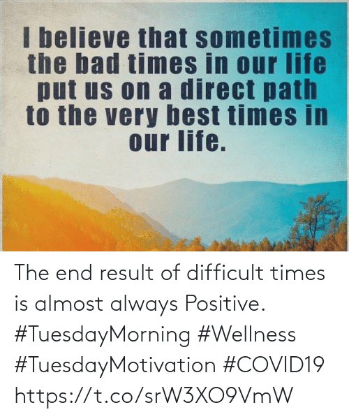Love for Quotes: The end result of difficult times is almost always Positive.  #TuesdayMorning #Wellness  #TuesdayMotivation #COVID19 https://t.co/srW3XO9VmW