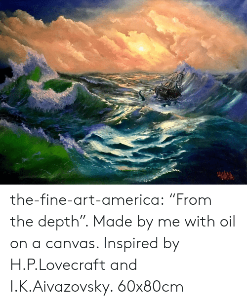 """depth: the-fine-art-america:  """"From the depth"""". Made by me with oil on a canvas. Inspired by H.P.Lovecraft and I.K.Aivazovsky. 60x80cm"""
