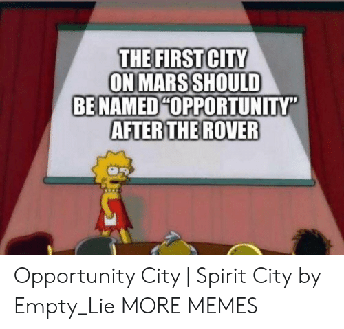 """Dank, Memes, and Target: THE FIRST CITY  ON MARS SHOULD  BE NAMED OPPORTUNITY""""  AFTERTHE ROVER Opportunity City 