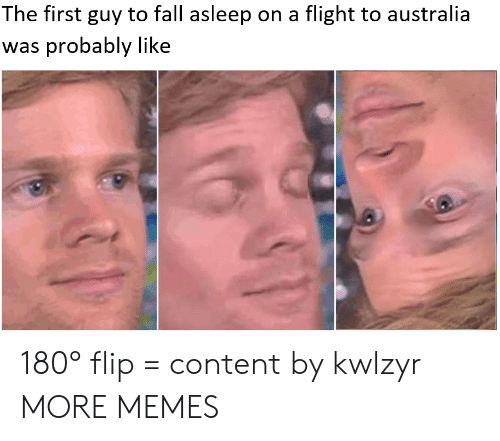 Dank, Fall, and Memes: The first guy to fall asleep on a flight to australia  was probably like 180° flip = content by kwlzyr MORE MEMES