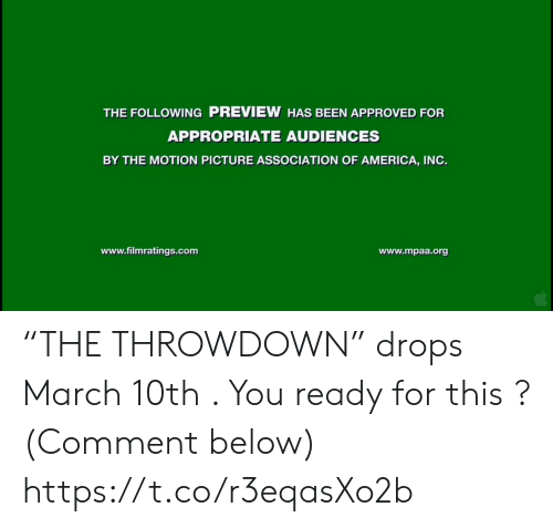 "America, Memes, and The Following: THE FOLLOWING PREVIEW HAS BEEN APPROVED FOR  APPROPRIATE AUDIENCES  BY THE MOTION PICTURE ASSOCIATION OF AMERICA, INO.  www.filmratings.com  www.mpaa.org ""THE THROWDOWN"" drops March 10th . You ready for this ?  (Comment below) https://t.co/r3eqasXo2b"