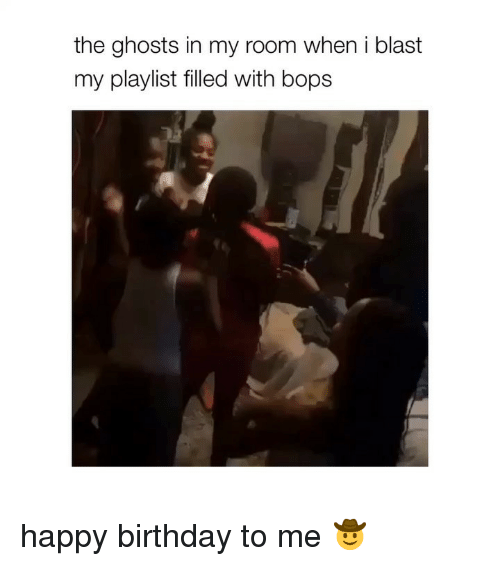 Birthday, Happy Birthday, and Happy: the ghosts in my room when i blast  my playlist filled with bops happy birthday to me 🤠