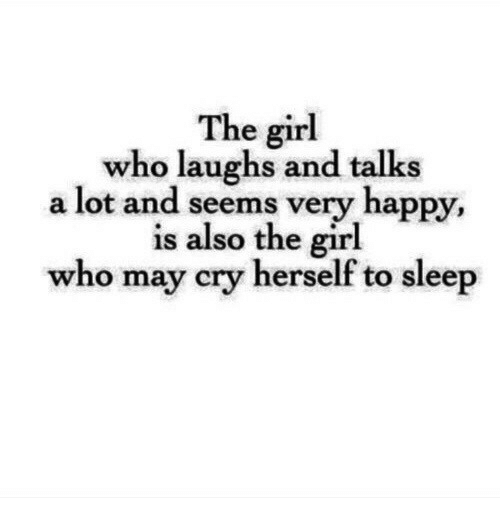 Girl, Happy, and Sleep: The girl  who laughs and talks  a lot and seems very happy,  is also the girl  who may cry herself to sleep