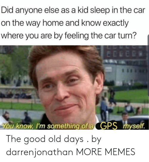 Good: The good old days . by darrenjonathan MORE MEMES