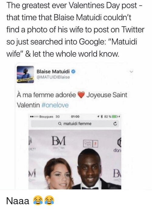 """Google, Memes, and Twitter: The greatest ever Valentines Day post  that time that Blaise Matuidi couldn't  find a photo of his wife to post on Twitter  so just searched into Google: """"Matuidi  wife"""" & let the whole world know  Blaise Matuidi  @MATUIDIBlaise  À ma femme adorée Joyeuse Saint  Valentin #onelove  0 Bouygues 30G  01:00  Q matuidi femme  don  Mi Naaa 😂😂"""