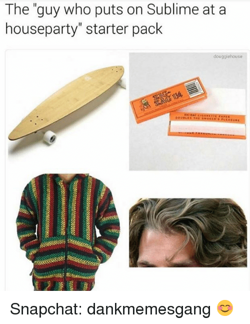 """—˜: The """"guy who puts on Sublime at a  houseparty"""" starter pack  douggiehouse Snapchat: dankmemesgang 😊"""