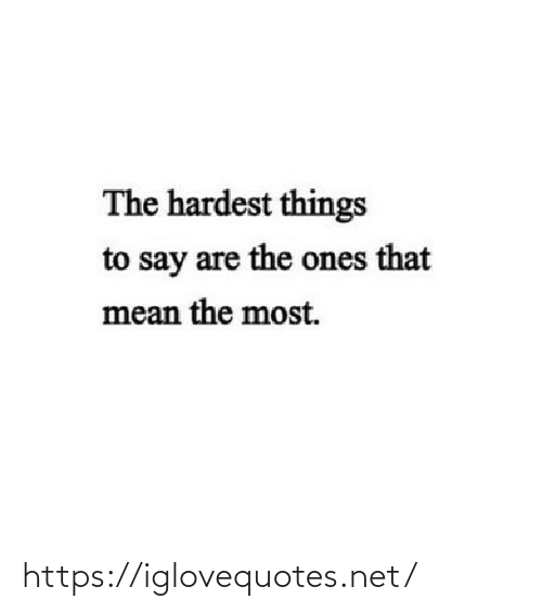 say: The hardest things  to say are the ones that  mean the most. https://iglovequotes.net/