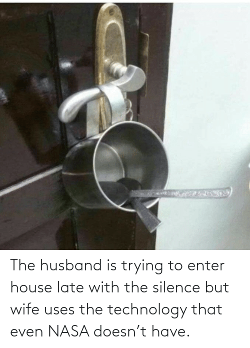 NASA: The husband is trying to enter house late with the silence but wife uses the technology that even NASA doesn't have.