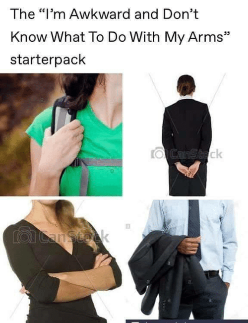 """Dont Know What To Do: The """"I'm Awkward and Don't  Know What To Do With My Arms""""  starterpack  OCanStock  LOCanstock  al"""