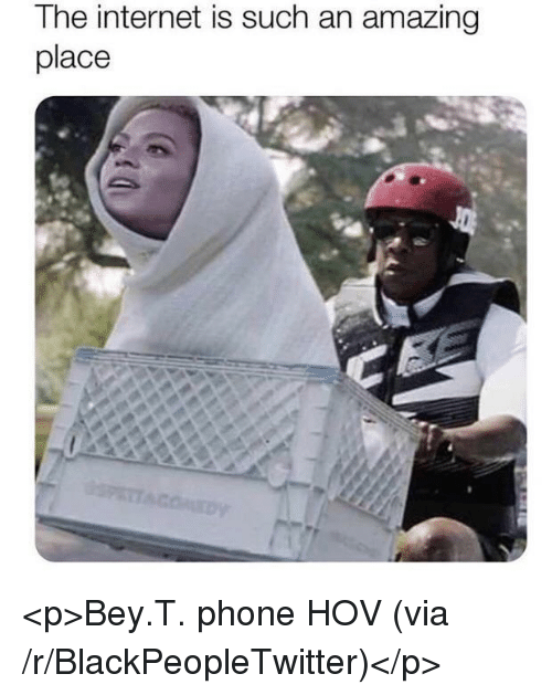 bey: The internet is such an amazing  place <p>Bey.T. phone HOV (via /r/BlackPeopleTwitter)</p>