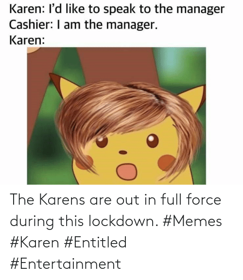 During: The Karens are out in full force during this lockdown. #Memes #Karen #Entitled #Entertainment