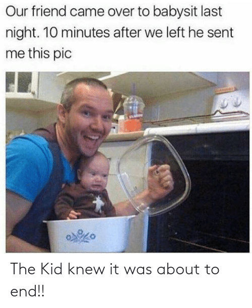 kid: The Kid knew it was about to end!!