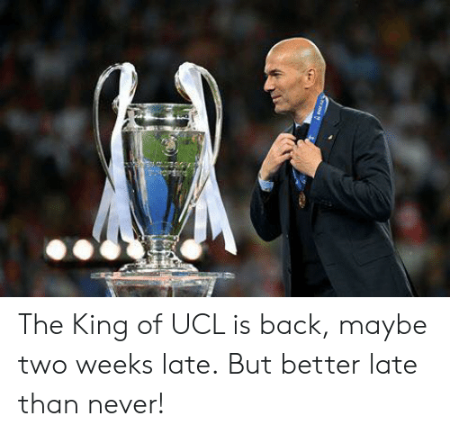 Memes, Never, and Back: The King of UCL is back, maybe two weeks late.  But better late than never!