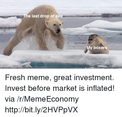 Fresh, Meme, and Http: The last drop of pee  My boxers Fresh meme, great investment. Invest before market is inflated! via /r/MemeEconomy http://bit.ly/2HVPpVX