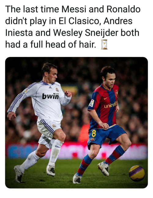 clasico: The last time Messi and Ronaldo  didn't play in El Clasico, Andres  Iniesta and Wesley Sneijder both  had a full head of hair.  com  bwin  Fp  unicef