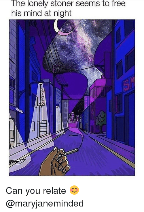 Memes, Free, and Mind: The lonely stoner seems to free  his mind at night Can you relate 😊@maryjaneminded