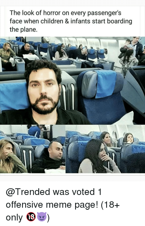 Children, Meme, and Memes: The look of horror on every passenger's  face when children & infants start boarding  the plane. @Trended was voted 1 offensive meme page! (18+ only 🔞😈)