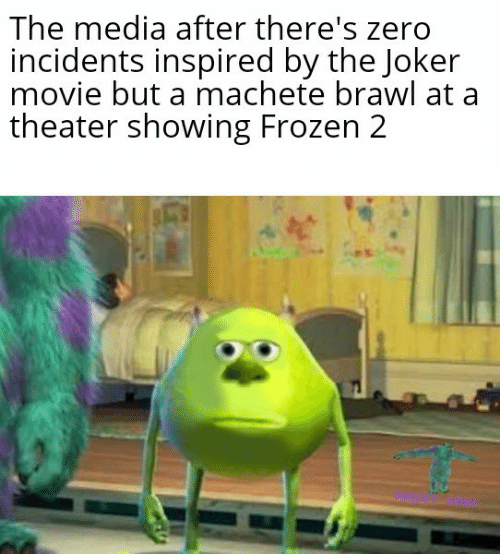 Joker: The media after there's zero  incidents inspired by the Joker  movie but a machete brawl at a  theater showing Frozen 2