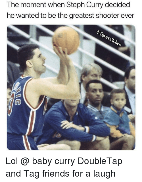 Friends, Lol, and Sports: The moment when Steph Curry decided  he wanted to be the greatest shooter ever  e' Lol @ baby curry DoubleTap and Tag friends for a laugh