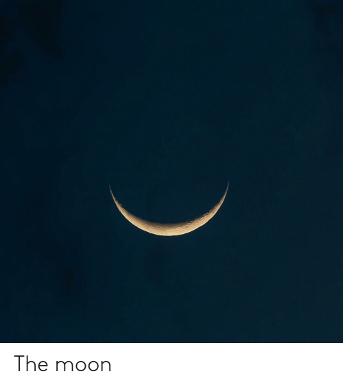 Moon, The Moon, and The: The moon