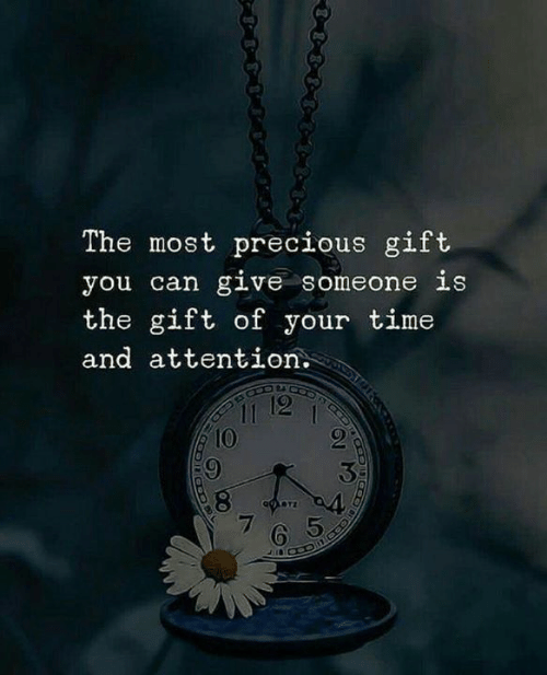 The Gift: The most precious gift  you can give someone is  the gift of your time  and attention.  11 12  10  7  65