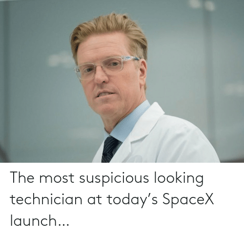 looking: The most suspicious looking technician at today's SpaceX launch…