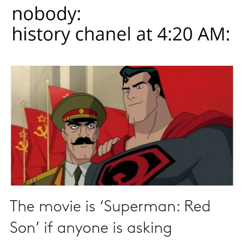 Asking: The movie is 'Superman: Red Son' if anyone is asking