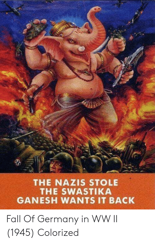 Fall, Germany, and Back: THE NAZIS STOLE  THE SWASTIKA  GANESH WANTS IT BACK Fall Of Germany in WW II (1945) Colorized