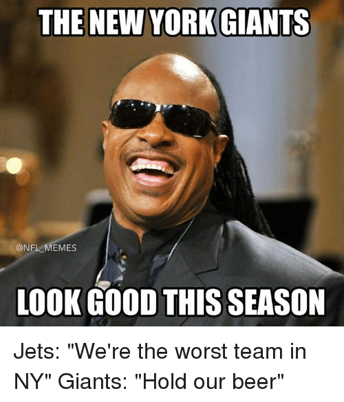 """Ny Giants: THE NEW YORK GIANTS  @NFL MEMES  LOOK GOOD THIS SEASON Jets: """"We're the worst team in NY""""  Giants: """"Hold our beer"""""""