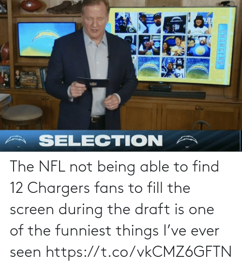 During: The NFL not being able to find 12 Chargers fans to fill the screen during the draft is one of the funniest things I've ever seen https://t.co/vkCMZ6GFTN