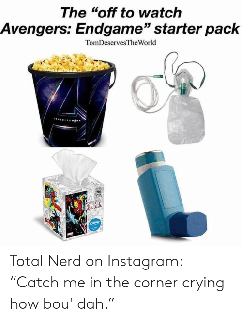 """Crying, Instagram, and Nerd: The """"off to watch  Avengers: Endgame"""" starter pack  TomDeservesTheWorld  (D Total Nerd on Instagram: """"Catch me in the corner crying how bou' dah."""""""