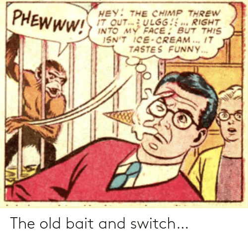 Old: The old bait and switch…