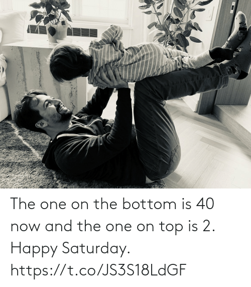 Happy: The one on the bottom is 40 now and the one on top is 2.  Happy Saturday. https://t.co/JS3S18LdGF