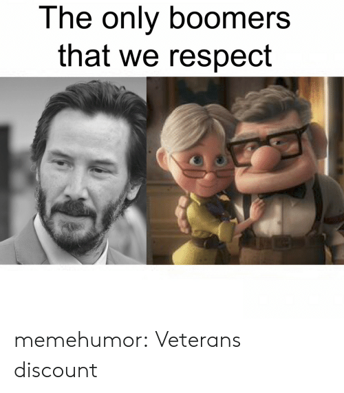 Respect, Tumblr, and Blog: The only boomers  that we respect memehumor:  Veterans discount