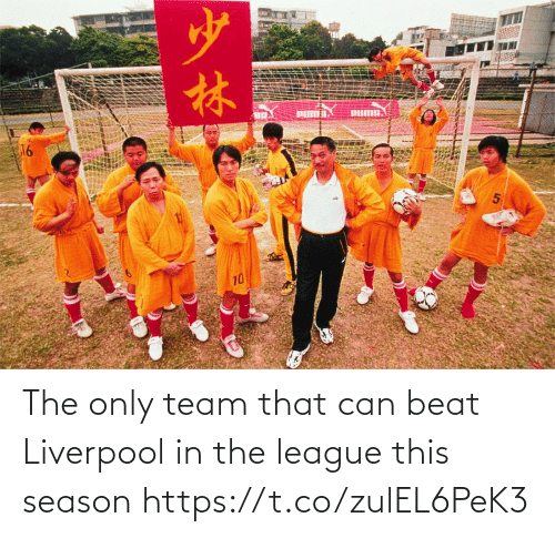 team: The only team that can beat Liverpool in the league this season https://t.co/zulEL6PeK3