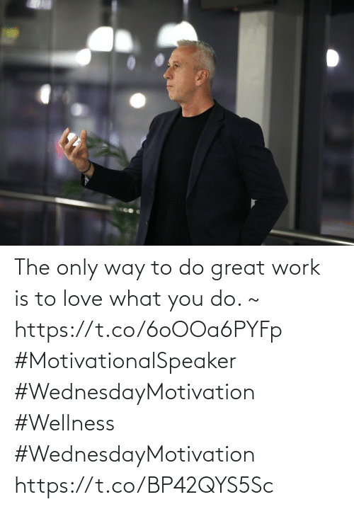 Love for Quotes: The only way to do great work is to love what you do. ~ https://t.co/6oOOa6PYFp   #MotivationalSpeaker #WednesdayMotivation  #Wellness #WednesdayMotivation https://t.co/BP42QYS5Sc