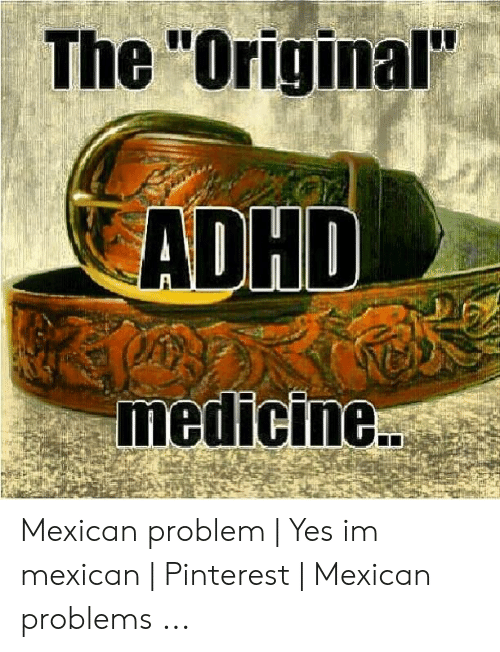 The Original ADHD Medicine Mexican Problem | Yes Im Mexican