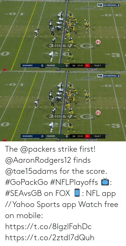 first: The @packers strike first!  @AaronRodgers12 finds @tae15adams for the score. #GoPackGo #NFLPlayoffs  📺: #SEAvsGB on FOX 📱: NFL app // Yahoo Sports app Watch free on mobile: https://t.co/8lgzlFahDc https://t.co/2ztdI7dQuh