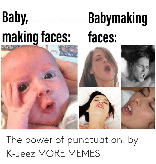 K: The power of punctuation. by K-Jeez MORE MEMES