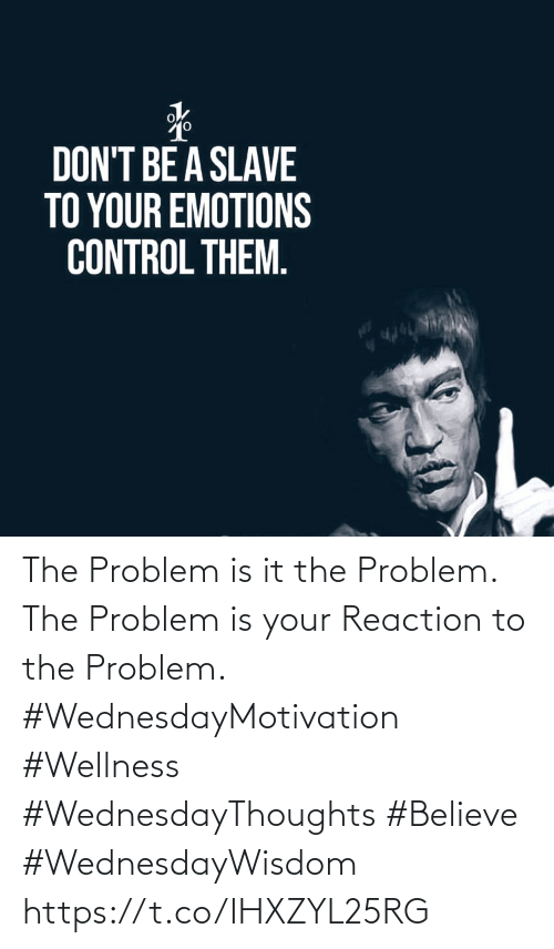 Love for Quotes: The Problem is it the Problem. The Problem is your Reaction to the Problem. #WednesdayMotivation #Wellness #WednesdayThoughts #Believe #WednesdayWisdom https://t.co/IHXZYL25RG