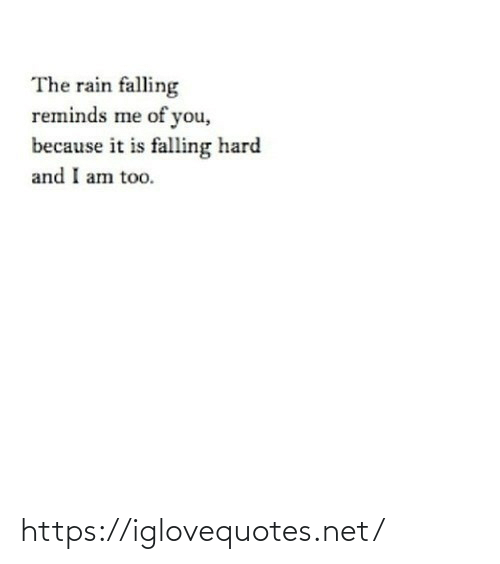 falling: The rain falling  reminds me of you,  because it is falling hard  and I am too. https://iglovequotes.net/